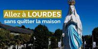 Un pèlerinage à Lourdes, sans quitter sa maison